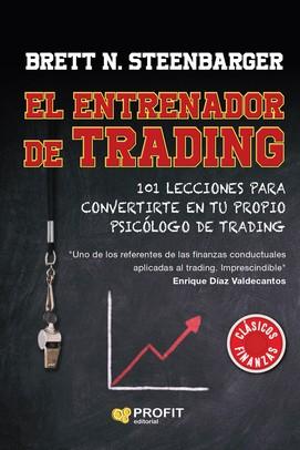 EL ENTRENADOR DE TRADING. 101 LECCIONES PARA CONVERTIRTE EN TU PROPIO PSICÓLOG DE TRADING