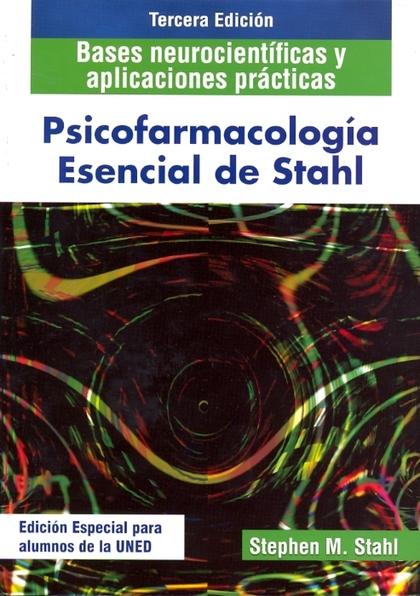PSICOFARMACOLOGÍA ESENCIAL DE STAHL (3ª EDICIÓN) : BASES NEUROCIENTÍFICAS Y APLICACIONES PRÁCTI