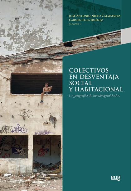 COLECTIVOS EN DESVENTAJA SOCIAL Y HABITACIONAL. LA GEOGRAFÍA DE LAS DESIGUALDADES