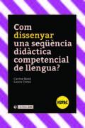 COM DISSENYAR UNA SEQÜÈNCIA DIDÀCTICA COMPETENCIAL DE LLENGUA?.