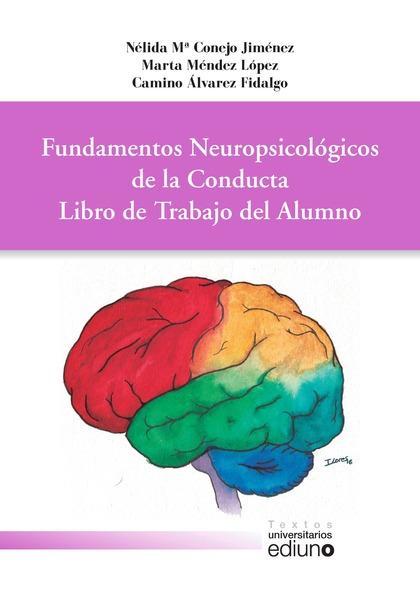 FUNDAMENTOS NEUROPSICOLÓGICOS DE LA CONDUCTA : LIBRO DE TRABAJO DEL ALUMNO