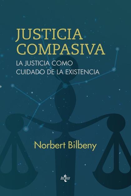JUSTICIA COMPASIVA : LA JUSTICIA COMO CUIDADO DE LA EXISTENCIA