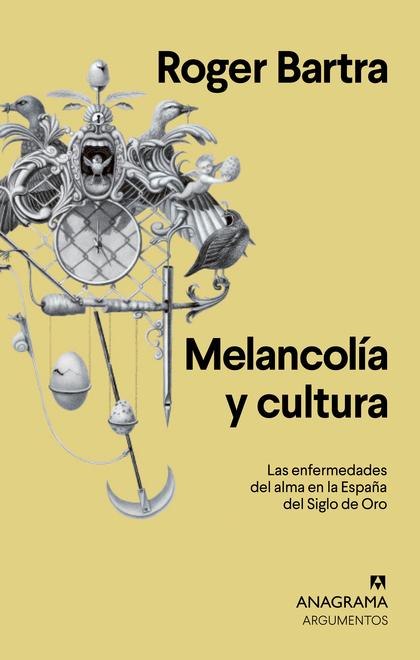 MELANCOLÍA Y CULTURA. LAS ENFERMEDADES DEL ALMA EN LA ESPAÑA DEL SIGLO DE ORO