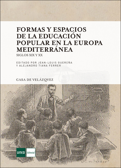 FORMAS Y ESPACIOS DE LA EDUCACIÓN POPULAR EN LA EUROPA MEDITERRÁNEA. SIGLOS XIX