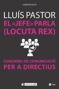 EL ´JEFE´ PARLA (LOCUTA REX). COACHING DE COMUNICACIÓ PER A DIRECTIUSÁ