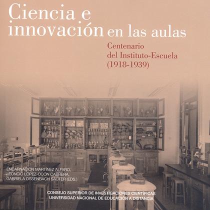 CIENCIA E INNOVACIÓN EN LAS AULAS. CENTENARIO DEL INSTITUTO ESCUELA (1918-1939)