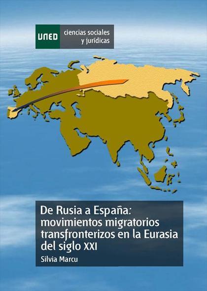 DE RUSIA A ESPAÑA : MOVIMIENTOS MIGRATORIOS TRANSFRONTERIZOS EN LA EURASIA DEL SIGLO XXI