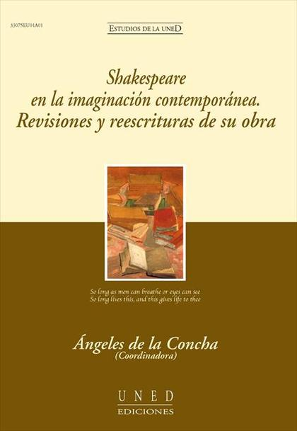 SHAKESPEARE EN LA IMAGINACIÓN CONTEMPORÁNEA : REVISIONES Y REESCRITURAS DE SU OBRA