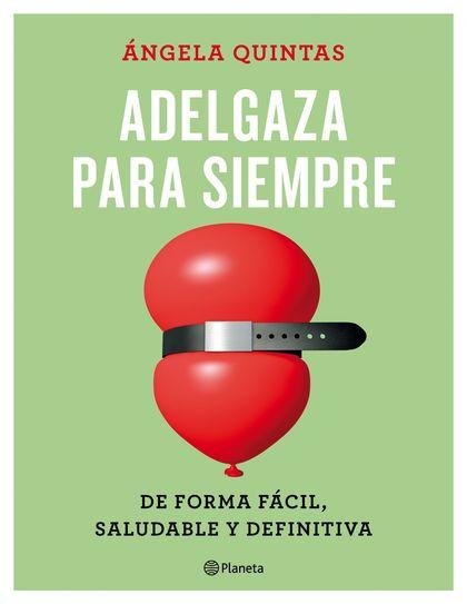 ADELGAZA PARA SIEMPRE. DE FORMA FÁCIL, SALUDABLE Y DEFINITIVA