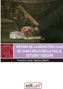 MÉTODO DE LA GEOMETRÍA (1640) DE JUAN CARLOS DELLA FAILLE.. ESTUDIO Y EDICIÓN