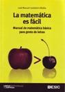 LA MATEMÁTICA ES FÁCIL: MANUAL DE MATEMÁTICA BÁSICA PARA GENTE DE LETRAS