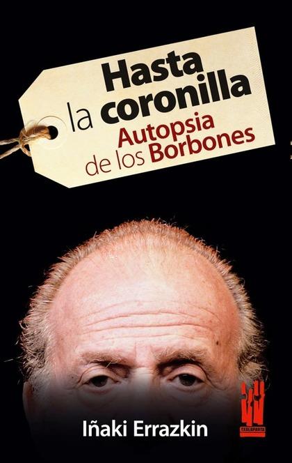 HASTA LA CORONILLA. AUTOPSIA DE LOS BORBONES