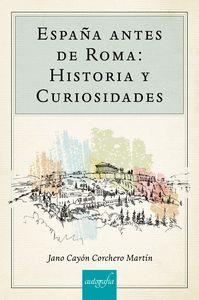 ESPAÑA ANTES DE ROMA. HISTORIA Y CURIOSIDADES
