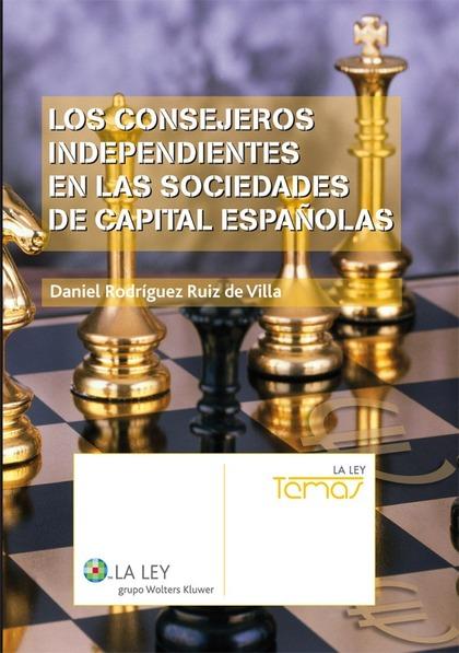 Los consejeros independientes en las sociedades de capital españolas
