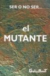 MUTANTE,EL. SER O NO SER.. SER O NO SER