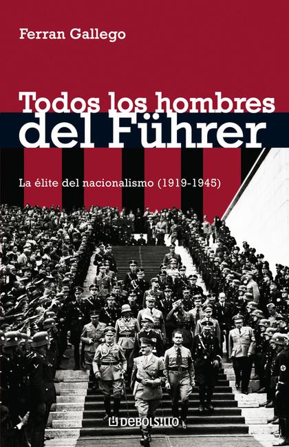 TODOS LOS HOMBRES DEL FÜHRER: LA ÉLITE DEL NACIONALSOCIALISMO (1919-1945)