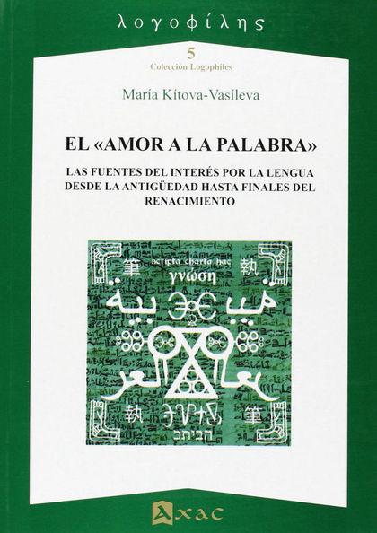 EL AMOR A LA PALABRA : LAS FUENTES DEL INTERÉS POR LA LENGUA DESDE LA ANTIGÜEDAD HASTA FINALES