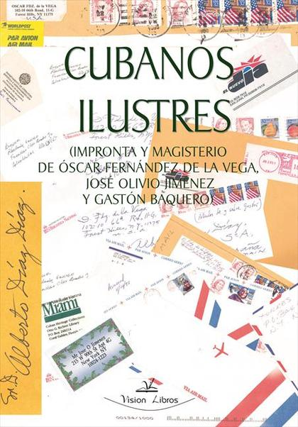 CUBANOS ILUSTRES : IMPRONTA Y MAGISTERIO DE ÓSCAR FERNÁNDEZ DE LA VEGA, JOSÉ OLIVIO JIMÉNEZ Y G