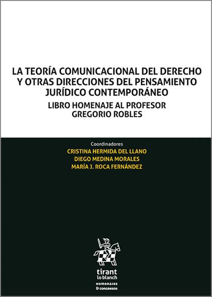 LA TEORÍA COMUNICACIONAL DEL DERECHO Y OTRAS DIRECCIONES DEL PENSAMIENTO JURÍDIC. LIBRO HOMENAJ