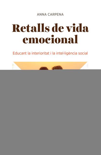 RETALLS DE VIDA EMOCIONAL : EDUCANT LA INTERIORITAT I LA INTEL·LIGÈNCIA SOCIAL