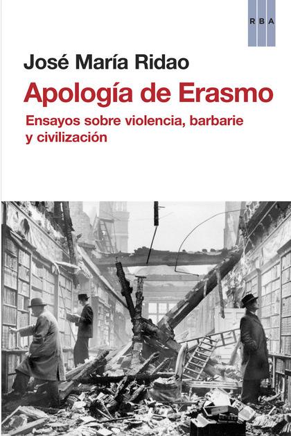 APOLOGÍA DE ERASMO : ENSAYOS SOBRE VIOLENCIA, BARBARIE Y CIVILIZACIÓN