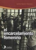 EL ENCARCELAMIENTO FEMENINO.. ESPECIAL CONSIDERACIÓN A LAS MADRES PRIVADAS DE LIBERTAD.