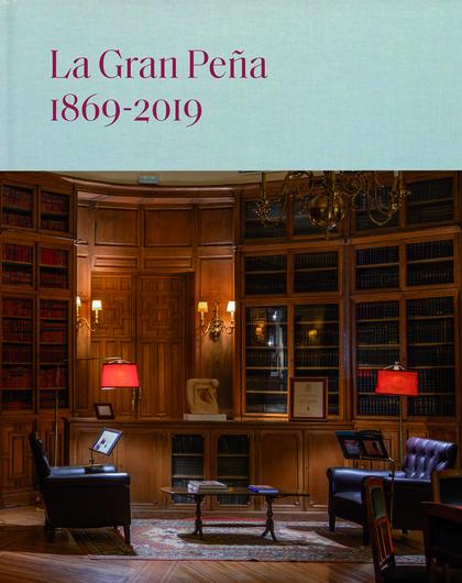 LA GRAN PEÑA. 1869-2019                                                         CIENTO CINCUENT