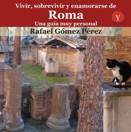 VIVIR SOBREVIVIR Y ENAMORARSE DE ROMA UNA GUIA MUY PERSONAL.