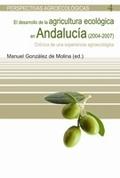 DESARROLLO DE LA AGRICULTURA ECOLÓGICA EN ANDALUCÍA (2004-2007), EL. CRÓNICA DE UNA EXPERIENCIA