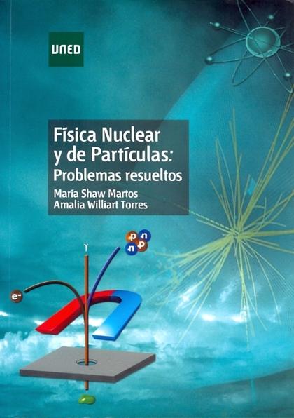 FÍSICA NUCLEAR Y DE PARTÍCULAS : PROBLEMAS RESUELTOS