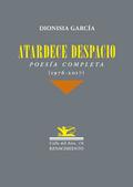 ATARDECE DESPACIO. POESÍA COMPLETA (1976-2017)