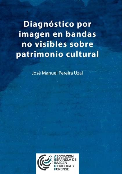 DIAGNÓSTICO POR IMAGEN EN BANDAS NO VISIBLES SOBRE PATRIMONIO CULTURAL          UNA APROXIMACIÓ