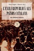 L´EXILI REPUBLICÀ ALS PAÏSOS CATALANS : UNA DIÀSPORA HISTÒRICA. 75È ANIVERSARI DE L´EXILI DE 19