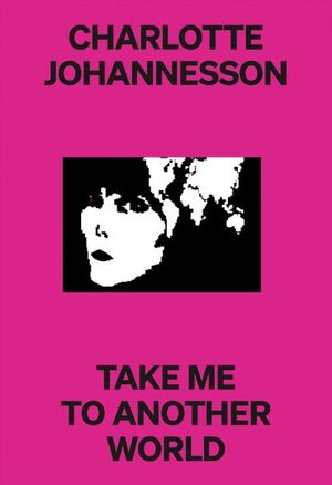 CHARLOTTE JOHANNESSON TAKE ME TO ANOTHER WORLD.