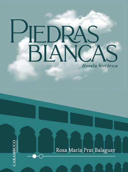 PIEDRAS BLANCAS. NOVELA HISTÓRICA                                               NOVELA HISTÓRIC