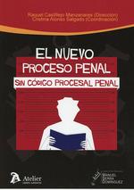 EL NUEVO PROCESO PENAL SIN CÓDIGO PROCESAL PENAL.