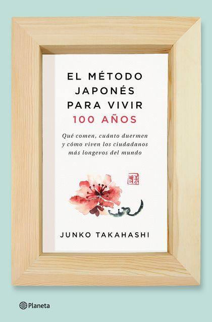 EL MÉTODO JAPONÉS PARA VIVIR 100 AÑOS. QUÉ COMEN, CUÁNTO DUERMEN Y CÓMO VIVEN LOS CIUDADANOS MÁ