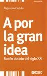 A POR LA GRAN IDEA : SUEÑO DORADO DEL SIGLO XXI