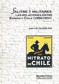 SALITRE Y MILITARES: LAS RELACIONES ENTRE ESPAÑA Y CHILE (1900-1931).