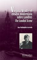 VIRGINIA WOOLF Y EL ENSAYO MODERNISTA SOBRE LONDRES. THE LONDEN SCENE