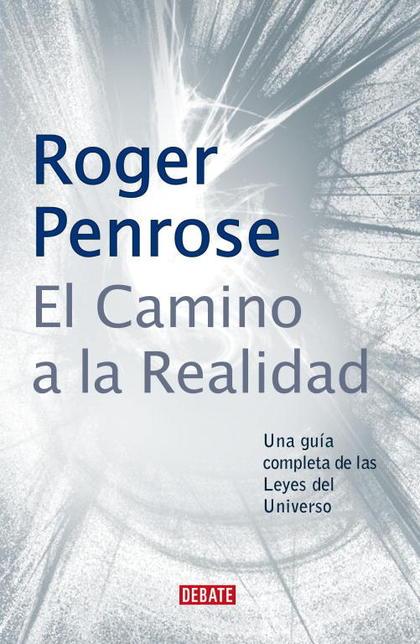 EL CAMINO A LA REALIDAD: UNA GUÍA COMPLETA DE LAS LEYES DEL UNIVERSO