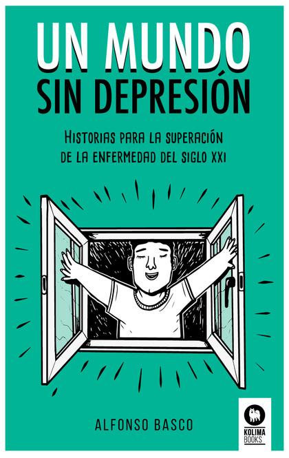 UN MUNDO SIN DEPRESIÓN. HISTORIAS PARA LA SUPERACIÓN DE LA ENFERMEDAD DEL SIGLO XXI