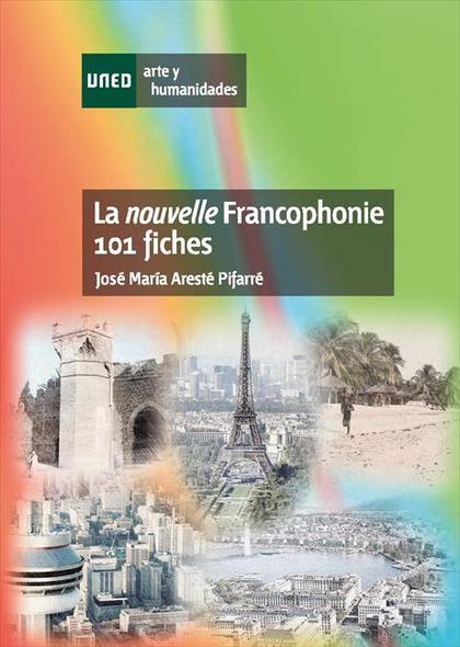 LA NOUVELLE FRANCOPHONIE : 101 FICHES
