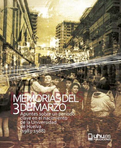 MEMORIAS DEL 3 DE MARZO. APUNTES SOBRE UN PERÍODO CLAVE EN EL NACIMIENTO DE LA UNIVERSIDAD DE H