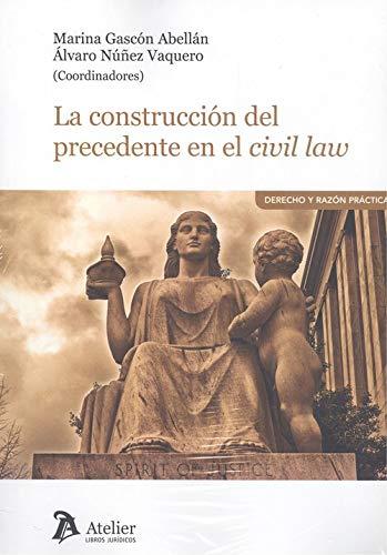 LA CONSTRUCCIÓN DEL PRECEDENTE EN EL CIVIL LAW.
