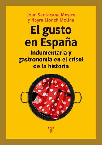 GUSTO EN ESPAÑA INDUMENTARIA Y GASTRONOMIA CRISOL DE HISTOR