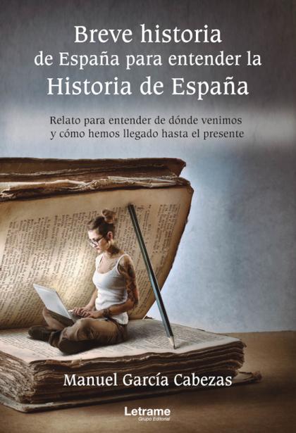BREVE HISTORIA DE ESPAÑA PARA ENTENDER LA HISTORIA DE ESPAÑA.