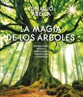 LA MAGIA DE LOS ÁRBOLES. SIMBOLISMO, MITOS, TRADICIONES, PLANTACIÓN Y CUIDADOS