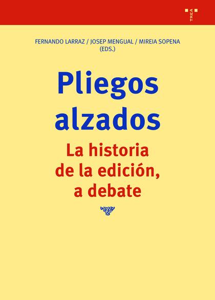 PLIEGOS ALZADOS. LA HISTORIA DE LA EDICIÓN, A DEBATE.