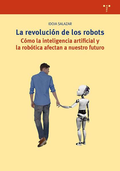 LA REVOLUCION DE LOS ROBOTS. LA INTELIGENCIA ARTIFICIAL Y LA ROBOTICA, CLAVES EN